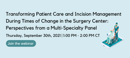 https://go.beckershospitalreview.com/transforming-patient-care-and-incision-management-during-times-of-change-in-the-surgery-center-perspectives-from-a-multi-specialty-panel?utm_campaign=3M_ASC_Webinar_9.30.2021&utm_source=email&utm_content=ead